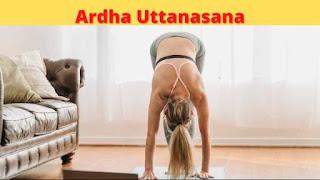 Ardha uttanasana steps, benefits, and precautions