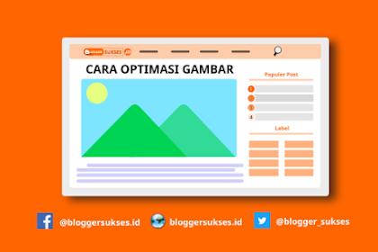 Cara Mengoptimasi Gambar di Web Blogger & Wordpress