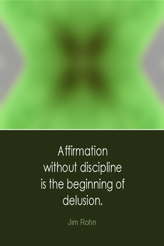 visual quote - image quotation: Affirmation without discipline is the beginning of delusion. - Jim Rohn