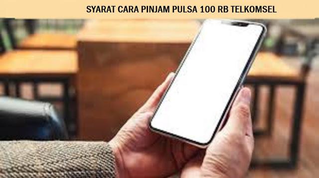 Cara Pinjam Pulsa 100 RB Telkomsel