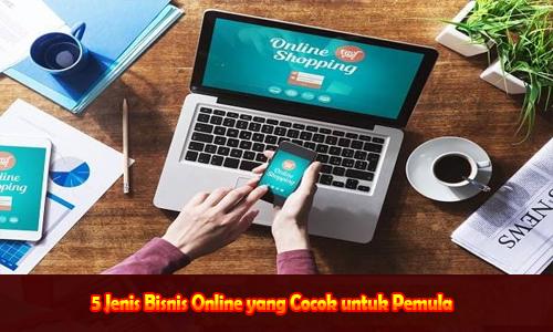 5 Jenis Bisnis Online yang Cocok untuk Pemula