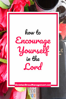 How to encourage yourself in the Lord.
