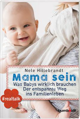 Mama sein - Was Babys wirklich brauchen. Der entspannte Weg ins Familienleben