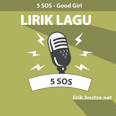 Lirik Lagu Good Girl - 5 Second Of Summer - Lirik Lagu Barat