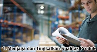 Menjaga dan Tingkatkan Kualitas Produk merupakan salah satu strategi tepat untuk tingkatkan kepuasan pelanggan