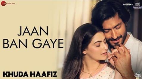 Jaan Ban Gaye Lyrics In Hindi Khuda Haafiz, Mithoon, Vishal Mishra, Asees Kaur, Khuda Haafiz