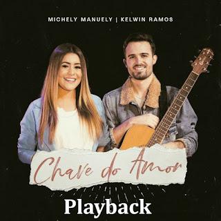 Baixar Música Gospel Chave do Amor (Playback) - Kelwin Ramos feat. Michely Manuely Mp3