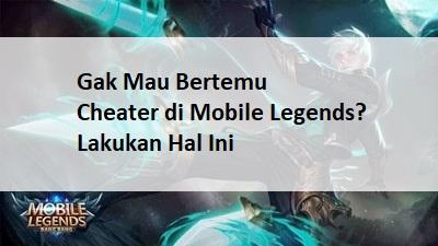 cara tidak bertemu cheater mobile legends