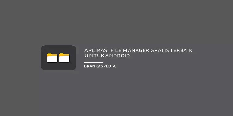 Aplikasi File Manager Gratis Terbaik untuk Android