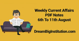 Weekly Current Affairs PDF Notes (6th to 11th August 2018)