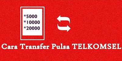 Cara Cepat Transfer Pulsa Telkomsel ke Sesama Operator dan Operator Lain