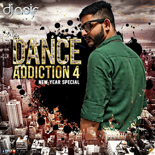 Dance Addiction 4 (New Year Special) - Dj Asif