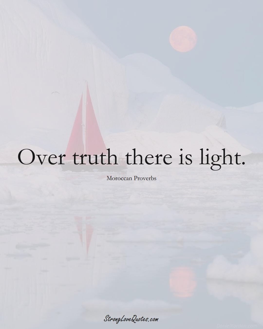 Over truth there is light. (Moroccan Sayings);  #AfricanSayings