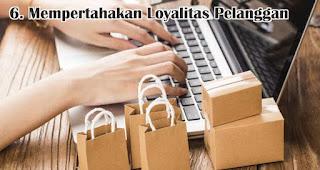 Mempertahakan Loyalitas Pelanggan menjadi salah satu tantangan yang dihadapi saat menjalankan bisnis online