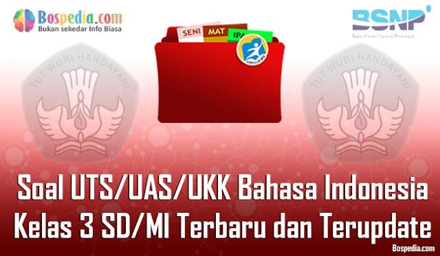 Soal UTS/UAS/UKK Bahasa Indonesia Kelas 3 SD/MI Terbaru dan Terupdate