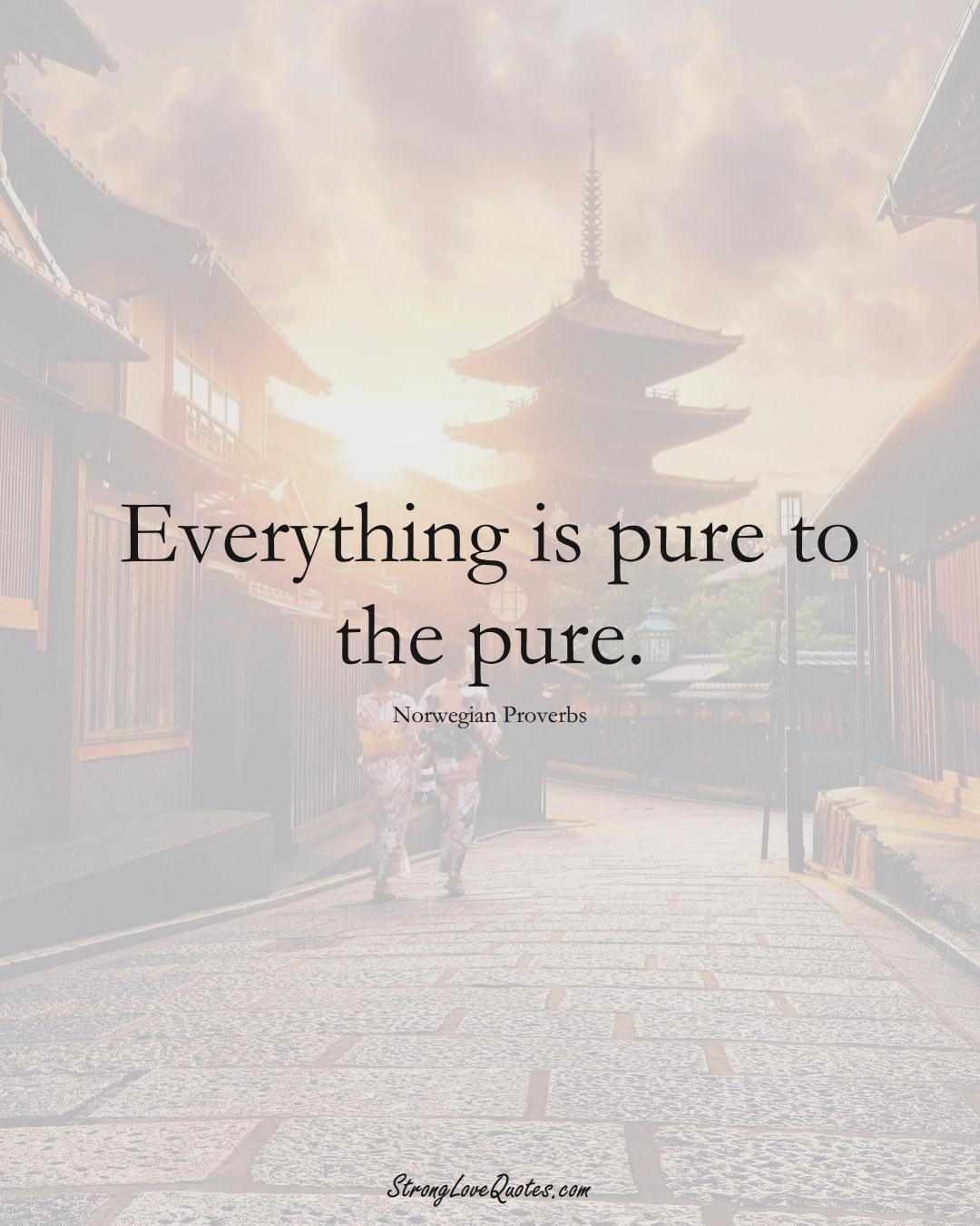 Everything is pure to the pure. (Norwegian Sayings);  #EuropeanSayings