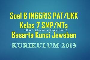 Download Soal PAT/UKK B INGGRIS Kelas 7 SMP/MTs K-13 Beserta Kunci Jawaban
