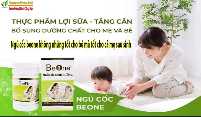Ngũ cốc beone không những tốt cho bé mà tốt cho cả mẹ sau sinh.