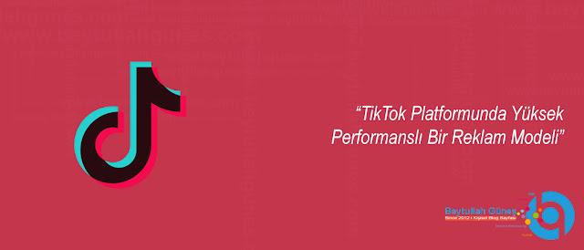 TikTok Platformunda Yüksek Performanslı Bir Reklam Modeli