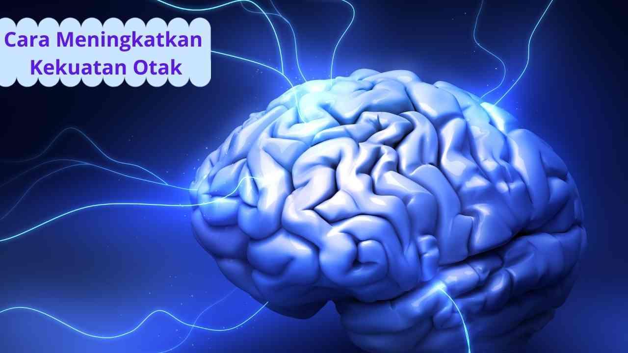 Cara Meningkatkan Kekuatan Otak