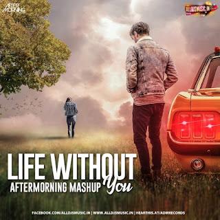 Life Without You Mashup (2019) - Aftermorning [NewDjsWorld.Com]