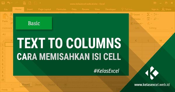 Panduan fitur Text to Columns pada excel untuk memisahkan isi sel menjadi beberapa kolom di excel