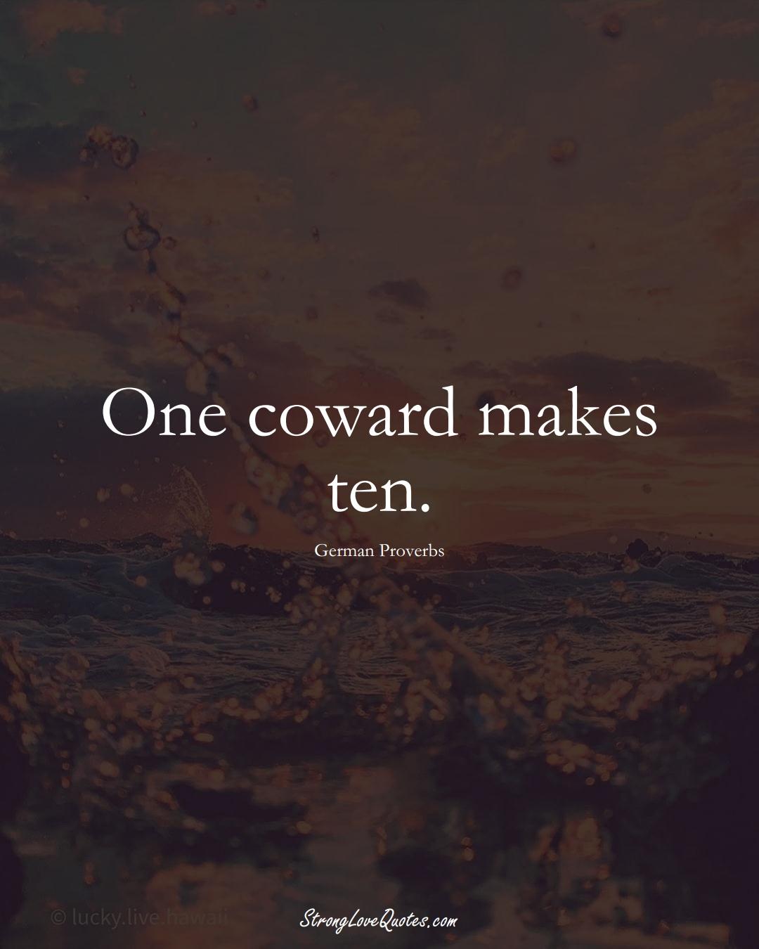 One coward makes ten. (German Sayings);  #EuropeanSayings