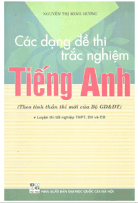 Các Dạng Đề Thi Trắc Nghiệm Tiếng Anh - Nguyễn Thị Minh Hương