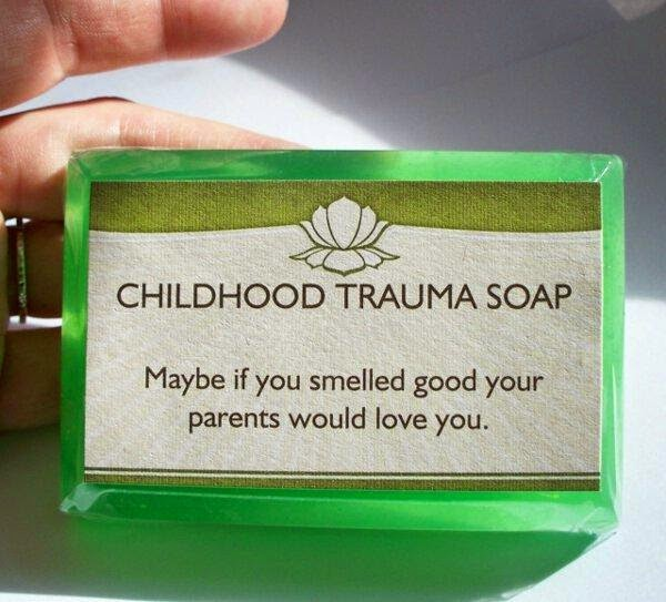 Funny Childhood Trauma Soap Joke Picture - Maybe if you smelled good your parents would love you