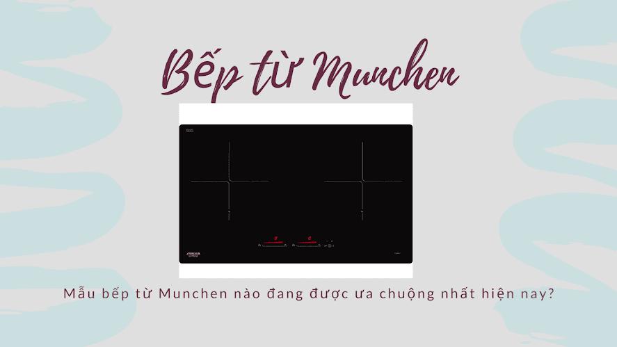 Mẫu bếp từ Munchen nào đang được ưa chuộng nhất hiện nay?