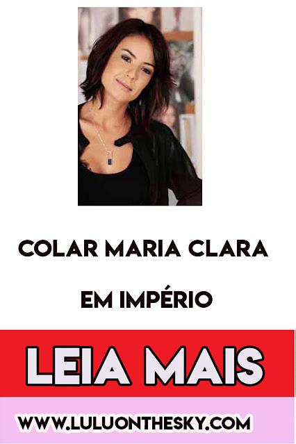 """Descubra o colar de Andreia Horta, a Maria Clara em """"Império"""""""