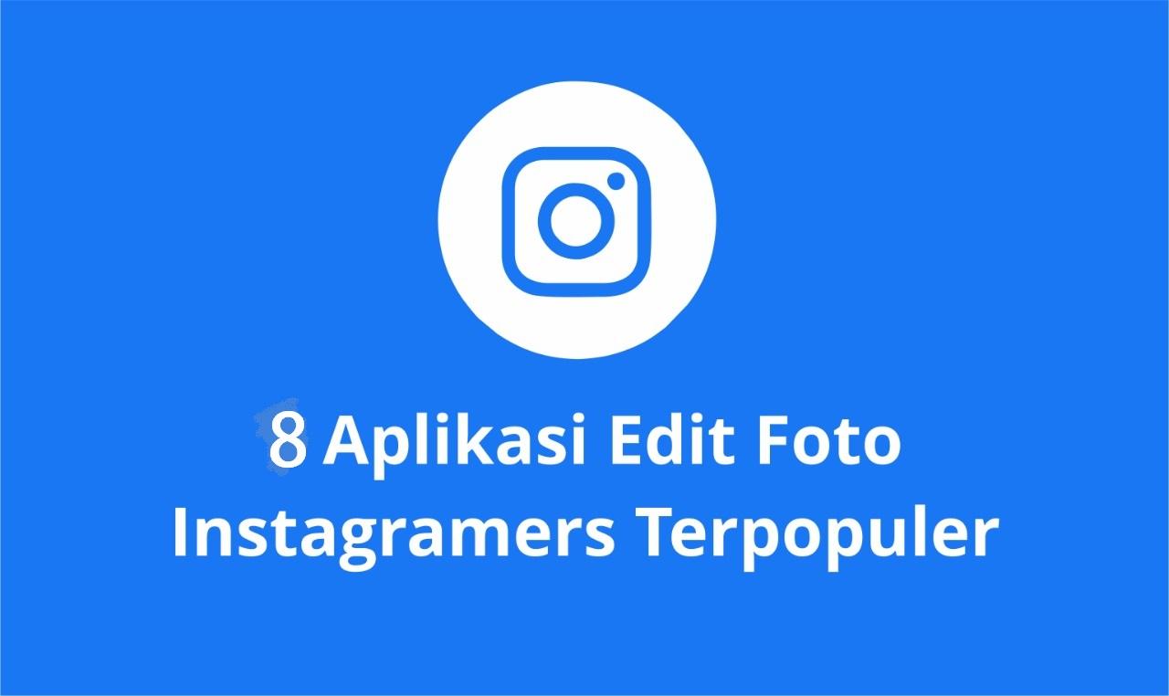8 Aplikasi Edit Foto Instagramers Terpopuler 2021