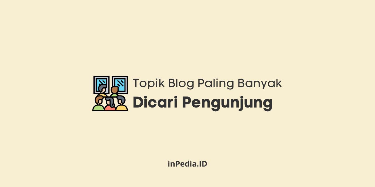 topik blog paling banyak dicari pengunjung, topik blog terbaik, topik blog paling banyak dibaca