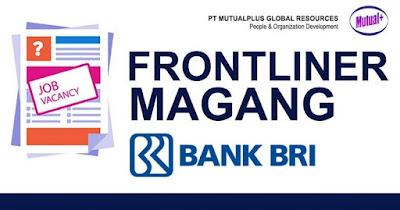 PT Mutualplus Global Resources Frontliner Magang penempatan di PT Bank Rakyat Indonesia, Tbk dengan Kualifikasi  Usia Maksimal 24 Th 10 Bln  Diutamakan Pria, Single  Pendidikan Minimal D3/S1