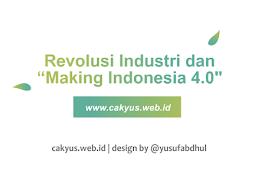 Revolusi Industri dan Making Indonesia 4.0
