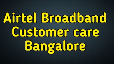Airtel BroadBand Customer Care In Bangalore   Toll Free Number of Airtel Broadband Bangalore