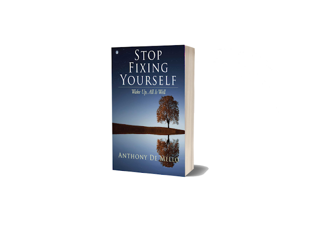 Stop Fixing Yourself by Anthony de Mello