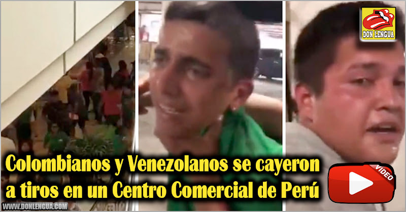 Colombianos y Venezolanos se cayeron a tiros en un Centro Comercial de Perú