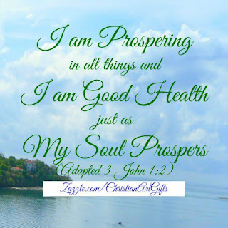 I am prospering in all things and I am in good health just as my soul prospers. (3 John 1:2)