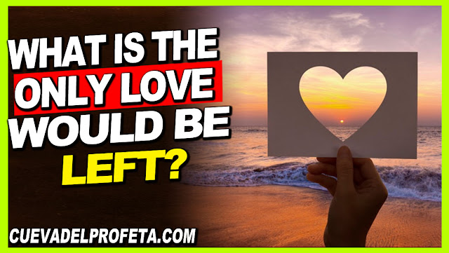 What is the only love would be left - William Marrion Branham