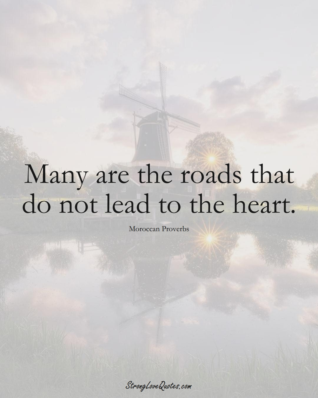 Many are the roads that do not lead to the heart. (Moroccan Sayings);  #AfricanSayings