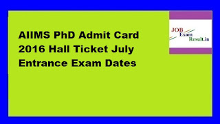 AIIMS PhD Admit Card 2016 Hall Ticket July Entrance Exam Dates