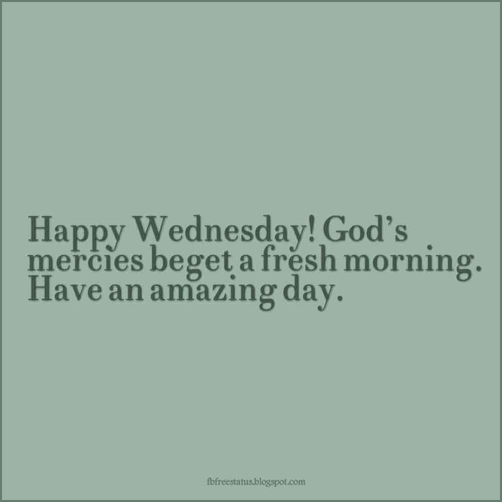 Happy Wednesday! God's mercies beget a fresh morning. Have an amazing day.