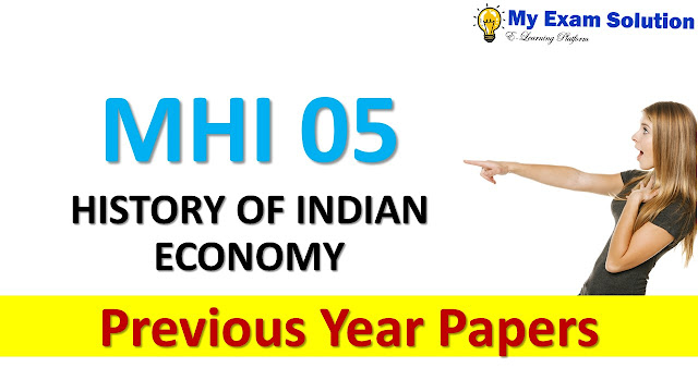 MHI 05 HISTORY OF INDIAN ECONOMY Previous Year Papers