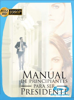 Manual de Principiantes para ser Presidente (2016) HD [1080p] Latino [GoogleDrive] SilvestreHD