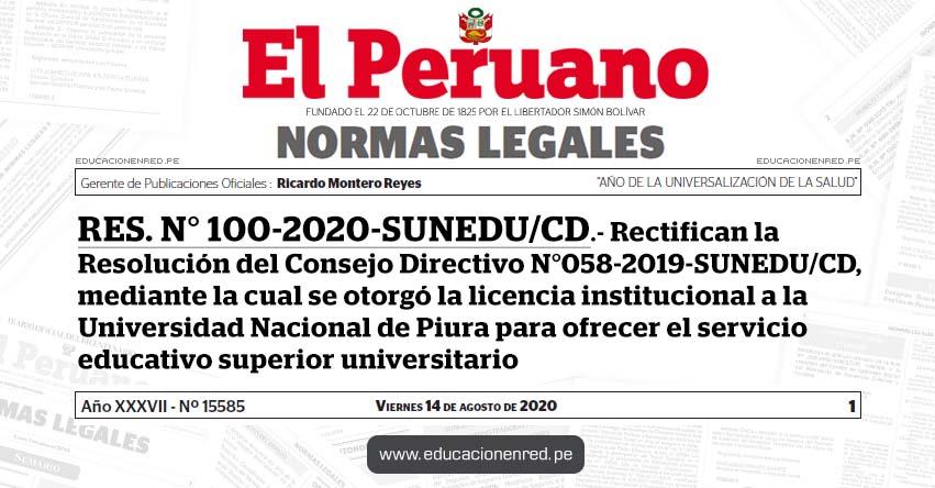 RES. N° 100-2020-SUNEDU/CD.- Rectifican la Resolución del Consejo Directivo N° 058-2019-SUNEDU/CD, mediante la cual se otorgó la licencia institucional a la Universidad Nacional de Piura para ofrecer el servicio educativo superior universitario