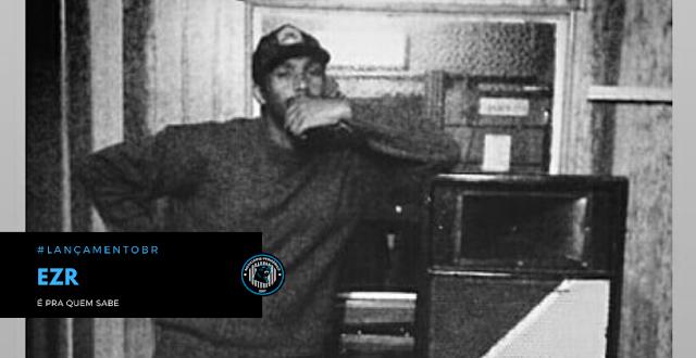 """""""É pra quem sabe"""" é o mais novo som do rapper EZR"""