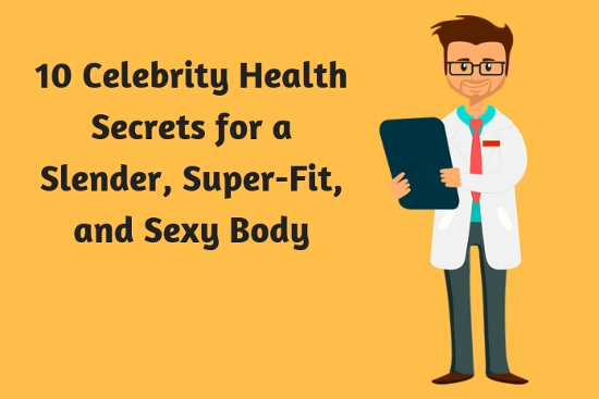 10 Celebrity Health Secrets for a Slender, Super-Fit, and Sexy Body