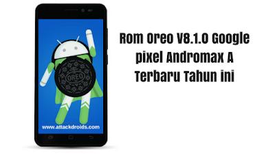 Rom Oreo V8.1.0 Google pixel Andromax A Terbaru Tahun ini