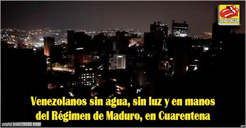 Venezolanos sin agua, sin luz y en manos del Régimen de Maduro en Cuarentena